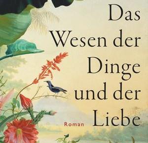«Das Wesen der Dinge und der Liebe» – Rezension von Tanja Hammel